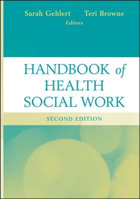 Handbook of Health Social Work By Gehlert, Sarah/ Browne, Teri