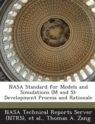 Bibliogov NASA Standard for Models and Simulations (M and S): Development Process and Rationale by Zang, Thomas a./ Nasa Technical Reports at Sears.com